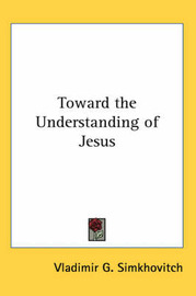 Toward the Understanding of Jesus by Vladimir G. Simkhovitch image