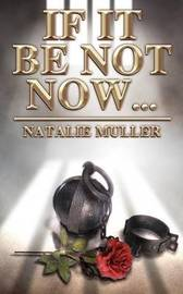If It Be Not Now... by Natalie Muller image