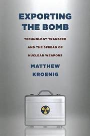 Exporting the Bomb by Matthew Kroenig