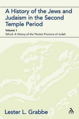 A History of the Jews and Judaism in the Second Temple Period: v. 1 by Lester L Grabbe
