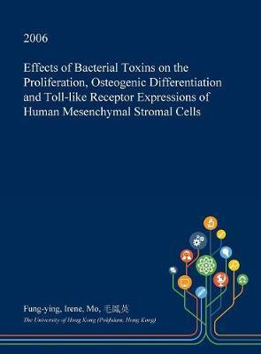 Effects of Bacterial Toxins on the Proliferation, Osteogenic Differentiation and Toll-Like Receptor Expressions of Human Mesenchymal Stromal Cells by Fung-Ying Irene Mo