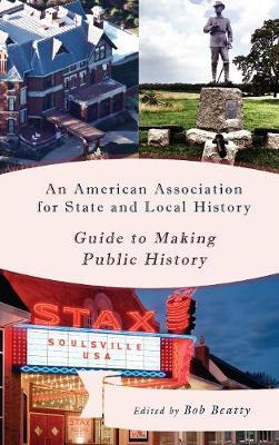 An American Association for State and Local History Guide to Making Public History image