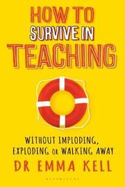 How to Survive in Teaching by Emma Kell
