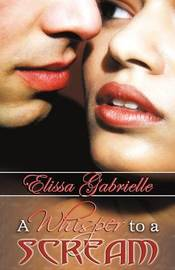 A Whisper to a Scream (Peace in the Storm Publishing Presents) by Elissa Gabrielle