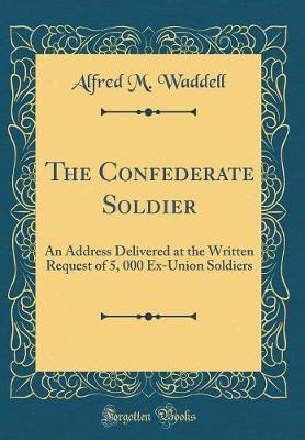 The Confederate Soldier by Alfred M Waddell