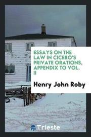 Essays on the Law in Cicero's Private Orations, Appendix to Vol. II by Henry John Roby