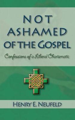 Not Ashamed of the Gospel by Henry E Neufeld image