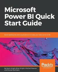 Microsoft Power BI Quick Start Guide by Devin Knight