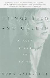 Things Seen And Unseen by Nora Gallagher image