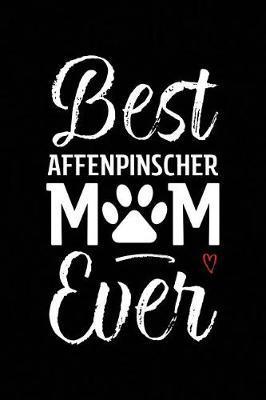 Best Affenpinscher Mom Ever by Arya Wolfe