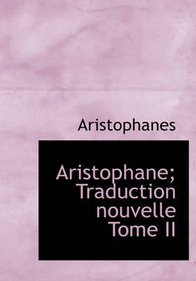 Aristophane; Traduction Nouvelle Tome II by Aristophanes image