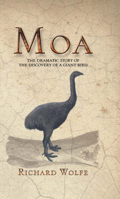 Moa: the Dramatic Story behind the Discovery of a Giant Bird by Richard Wolfe image