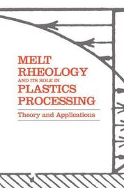 Melt Rheology and Its Role in Plastics Processing by John M Dealy