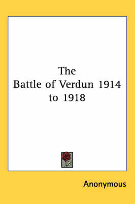 The Battle of Verdun 1914 to 1918 by * Anonymous