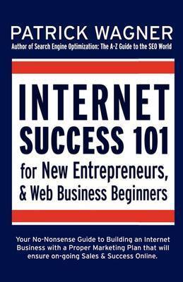 Internet Success 101 by Patrick Wagner