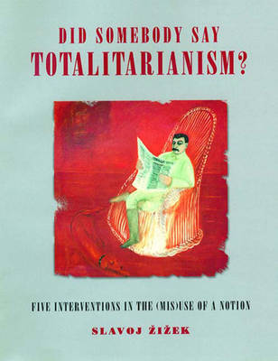 Did Someone Say Totalitarianism?: Four Interventions in the (Mis)Use of a Notion by Slavoj Z?iz?ek
