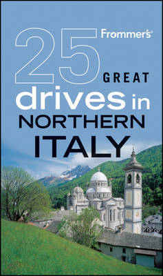 Frommer's 25 Great Drives in Northern Italy by Sally Roy