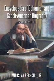 Encyclopedia of Bohemian and Czech-American Biography by Jr Miloslav Rechcigl