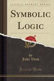 Symbolic Logic (Classic Reprint) by John Venn