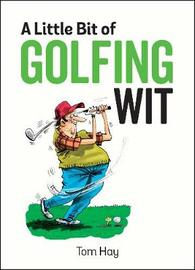 A Little Bit of Golfing Wit by Tom Hay