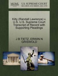 Kilty (Randall Lawrence) V. U.S. U.S. Supreme Court Transcript of Record with Supporting Pleadings by J B Tietz