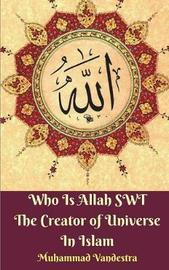 Who Is Allah Swt the Creator of Universe in Islam by Muhammad Vandestra image