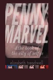 Penny Marvel & the Book of the City of Selfys by Elizabeth Treadwell