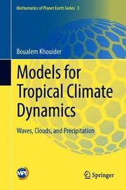 Models for Tropical Climate Dynamics by Boualem Khouider
