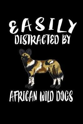 Easily Distracted By African Wild Dogs by Marko Marcus