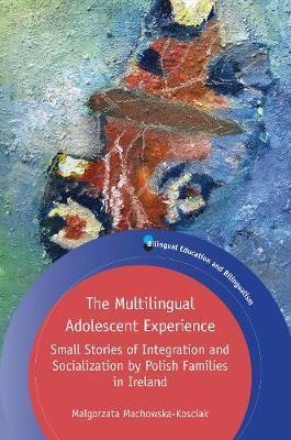 The Multilingual Adolescent Experience by Malgorzata Machowska-Kosciak