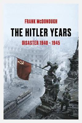 The Hitler Years ~ Disaster 1940-1945 by Frank McDonough