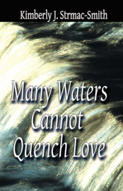 Many Waters Cannot Quench Love by Kimberly Strmac-Smith image