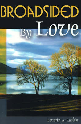 Broadsided by Love by Beverly A Rushin