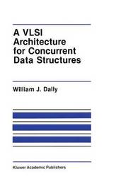 A VLSI Architecture for Concurrent Data Structures by William J. Dally