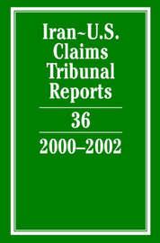 Iran-U.S. Claims Tribunal Reports: Volume 36, 2000-2002