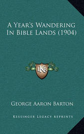A Year's Wandering in Bible Lands (1904) by George Aaron Barton
