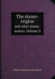 The Steam-Engine and Other Steam-Motors. Volume II by Robert Culbertson Hays Heck