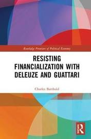Resisting Financialization with Deleuze and Guattari by Charles Barthold