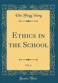 Ethics in the School, Vol. 4 (Classic Reprint) by Ella (Flagg) Young image
