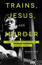 Trains, Jesus, and Murder by Richard Beck
