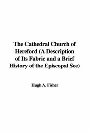 The Cathedral Church of Hereford (a Description of Its Fabric and a Brief History of the Episcopal See) by Hugh A. Fisher image