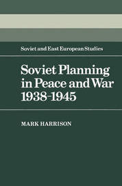 Soviet Planning in Peace and War, 1938-1945 by Mark Harrison image
