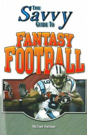 The Savvy Guide to Fantasy Football by Michael Harmon image