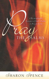 Pray the Psalms by Sharon Spence
