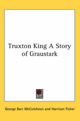 Truxton King A Story of Graustark by George , Barr McCutcheon image