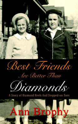 Best Friends are Better Than Diamonds: A Story of Diamond Heels and Stepped-on Toes by Ann Brophy