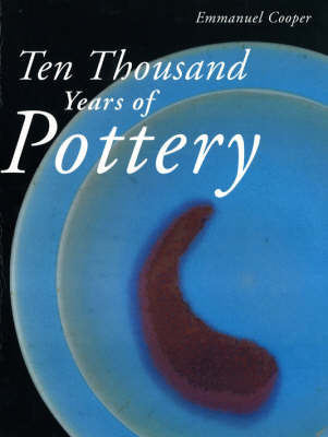 Ten Thousand Years of Pottery by Emmanuel Cooper