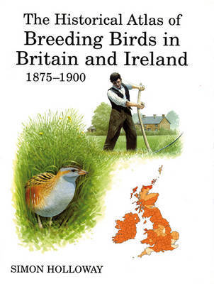 The Historical Atlas of Breeding Birds in Britain and Ireland by Simon Holloway