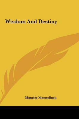 Wisdom and Destiny by Maurice Maeterlinck