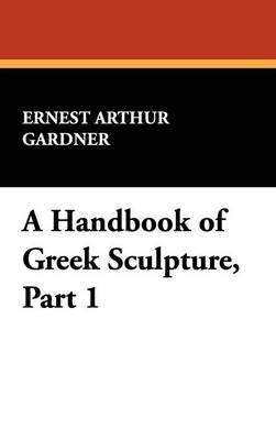 A Handbook of Greek Sculpture, Part 1 by Ernest Arthur Gardner image